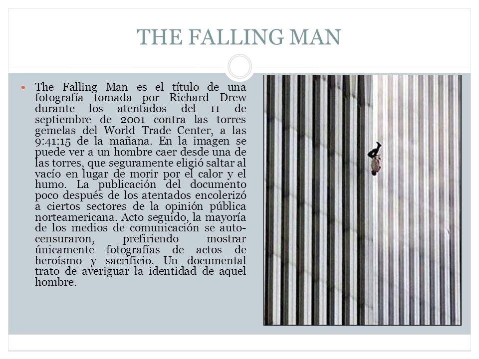 THE FALLING MAN The Falling Man es el título de una fotografía tomada por Richard Drew durante los atentados del 11 de septiembre de 2001 contra las torres gemelas del World Trade Center, a las 9:41:15 de la mañana.