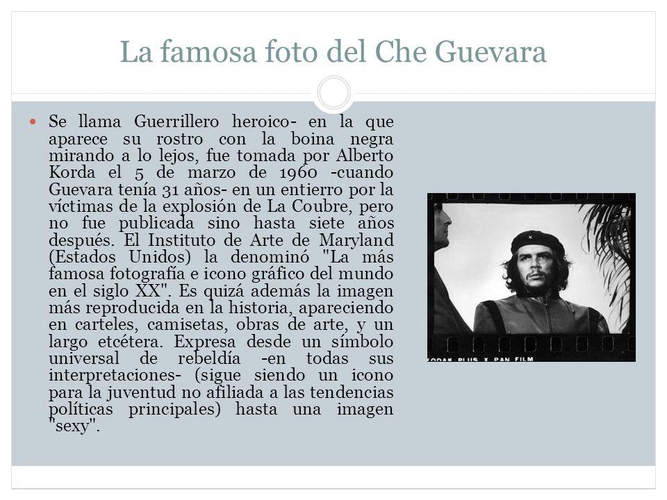 La famosa foto del Che Guevara Se llama Guerrillero heroico- en la que aparece su rostro con la boina negra mirando a lo lejos, fue tomada por Alberto Korda el 5 de marzo de 1960 -cuando Guevara tenía 31 años- en un entierro por la víctimas de la explosión de La Coubre, pero no fue publicada sino hasta siete años después.