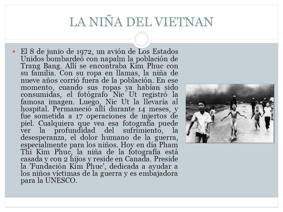 LA NIÑA DEL VIETNAN El 8 de junio de 1972, un avión de Los Estados Unidos bombardeó con napalm la población de Trang Bang.