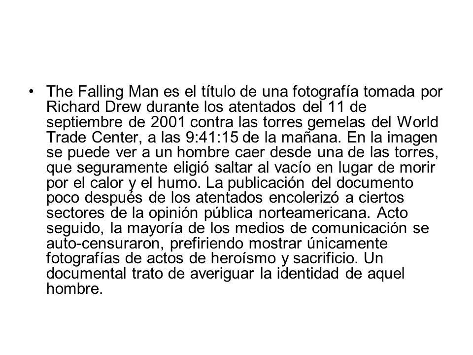 The Falling Man es el título de una fotografía tomada por Richard Drew durante los atentados del 11 de septiembre de 2001 contra las torres gemelas de