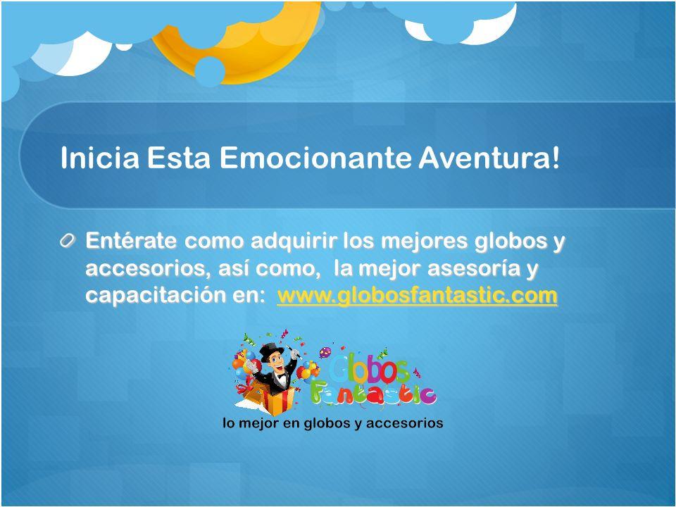 Inicia Esta Emocionante Aventura! Entérate como adquirir los mejores globos y accesorios, así como, la mejor asesoría y capacitación en: www.globosfan