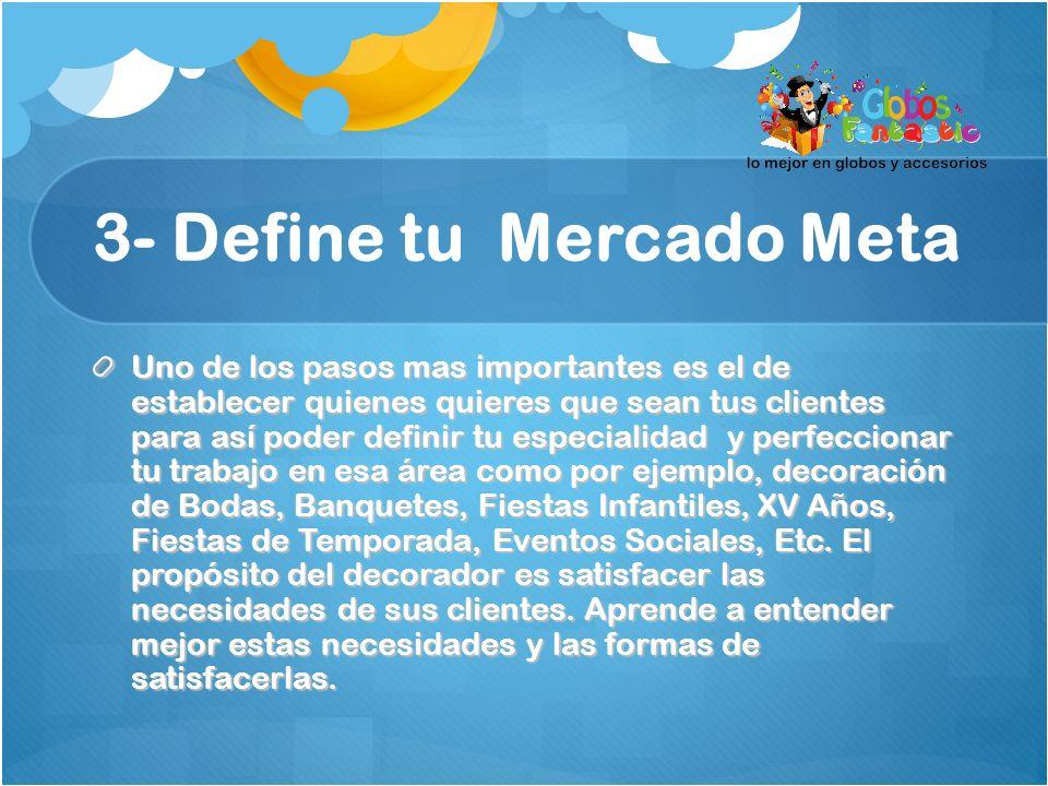 3- Define tu Mercado Meta Uno de los pasos mas importantes es el de establecer quienes quieres que sean tus clientes para así poder definir tu especia