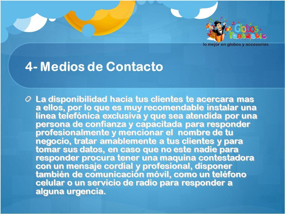 4- Medios de Contacto La disponibilidad hacia tus clientes te acercara mas a ellos, por lo que es muy recomendable instalar una línea telefónica exclu