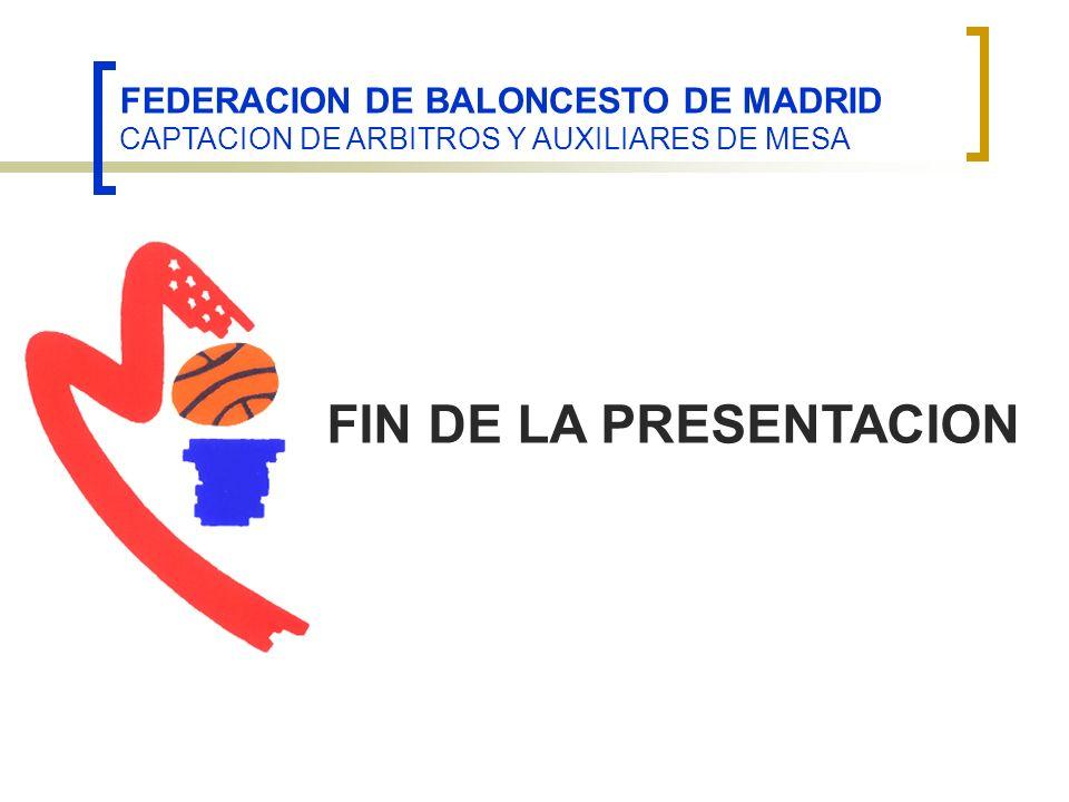 FEDERACION DE BALONCESTO DE MADRID CAPTACION DE ARBITROS Y AUXILIARES DE MESA FIN DE LA PRESENTACION