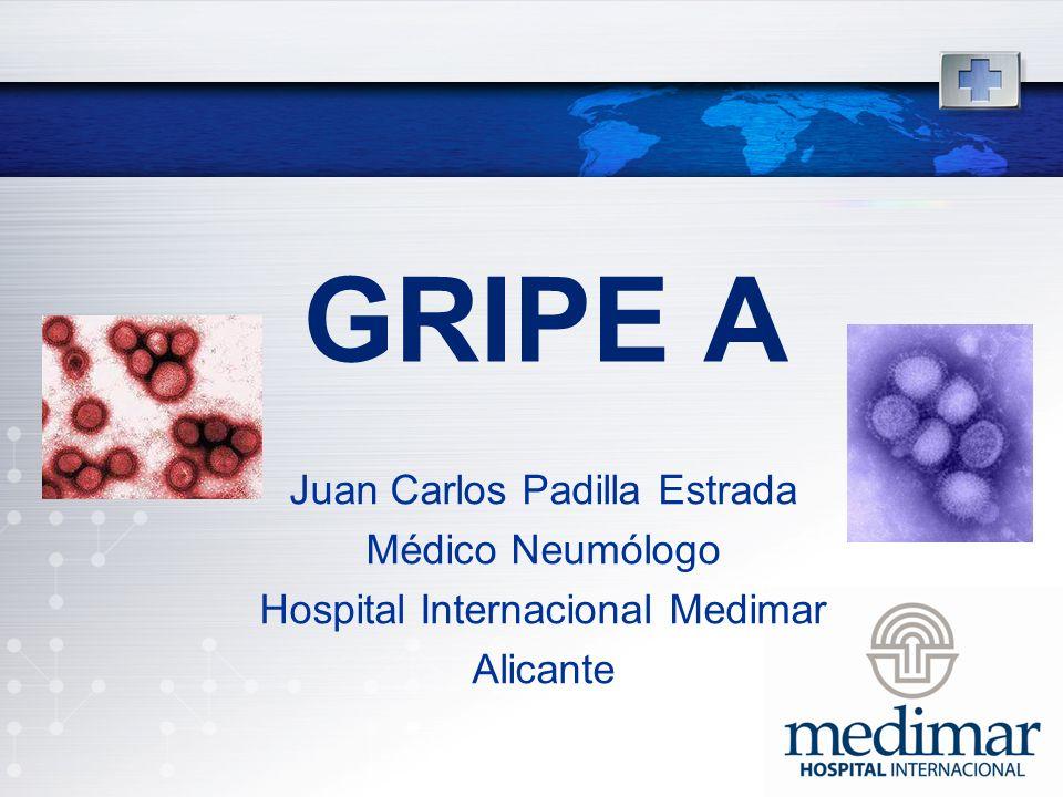 GRIPE A Juan Carlos Padilla Estrada Médico Neumólogo Hospital Internacional Medimar Alicante