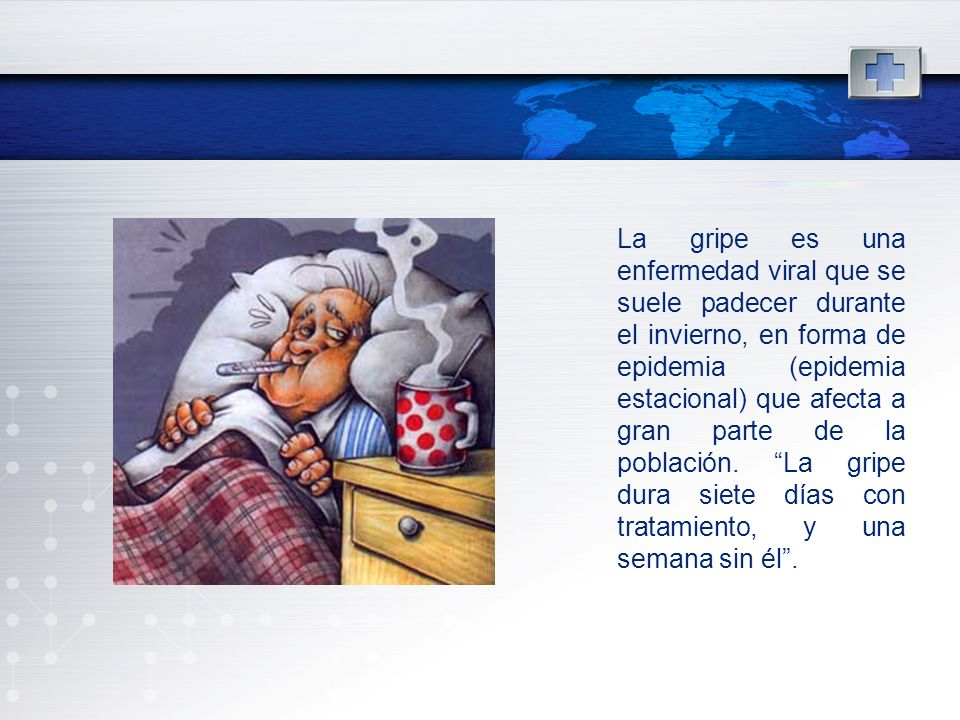 La gripe es una enfermedad viral que se suele padecer durante el invierno, en forma de epidemia (epidemia estacional) que afecta a gran parte de la po
