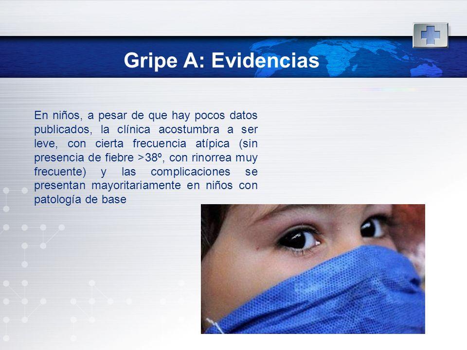 Gripe A: Evidencias En niños, a pesar de que hay pocos datos publicados, la clínica acostumbra a ser leve, con cierta frecuencia atípica (sin presenci