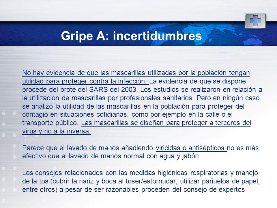 Gripe A: incertidumbres No hay evidencia de que las mascarillas utilizadas por la población tengan utilidad para proteger contra la infección. La evid