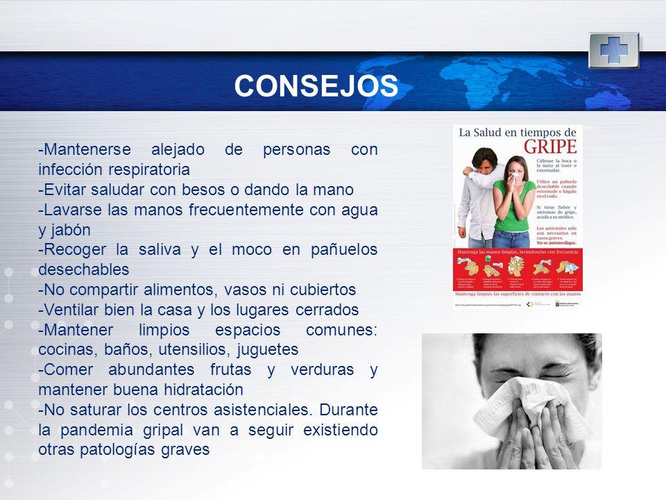 CONSEJOS -Mantenerse alejado de personas con infección respiratoria -Evitar saludar con besos o dando la mano -Lavarse las manos frecuentemente con ag