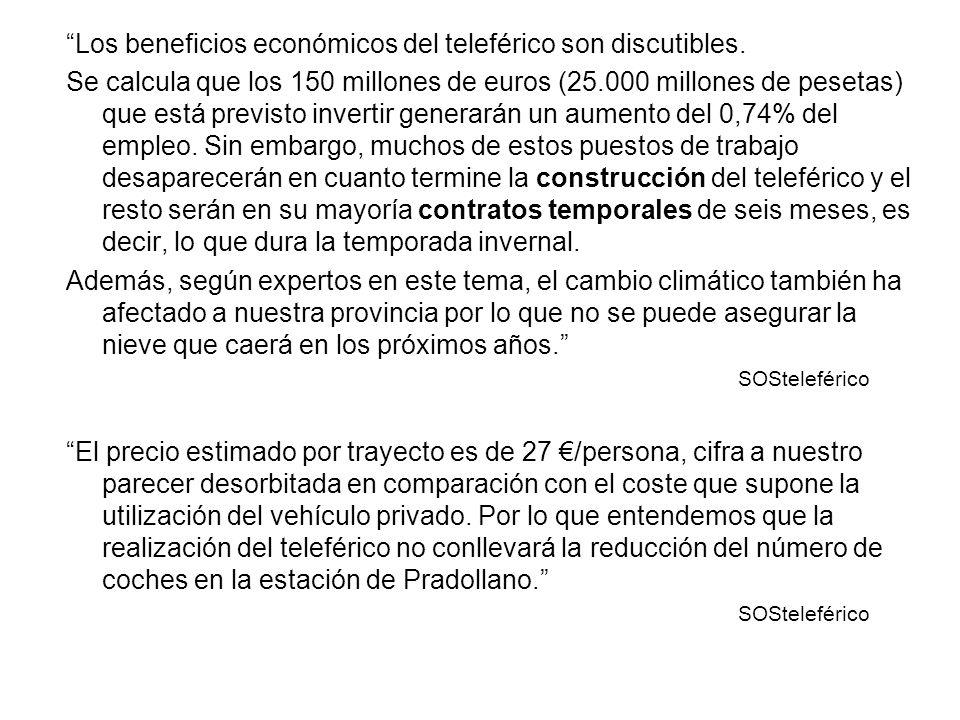 Los beneficios económicos del teleférico son discutibles. Se calcula que los 150 millones de euros (25.000 millones de pesetas) que está previsto inve