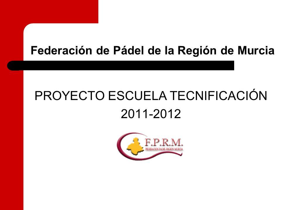 Federación de Pádel de la Región de Murcia PROYECTO ESCUELA TECNIFICACIÓN 2011-2012