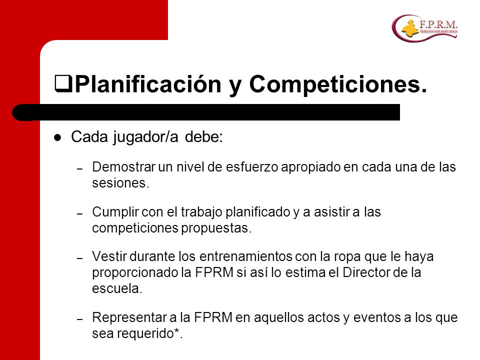 Planificación y Competiciones. Cada jugador/a debe: – Demostrar un nivel de esfuerzo apropiado en cada una de las sesiones. – Cumplir con el trabajo p