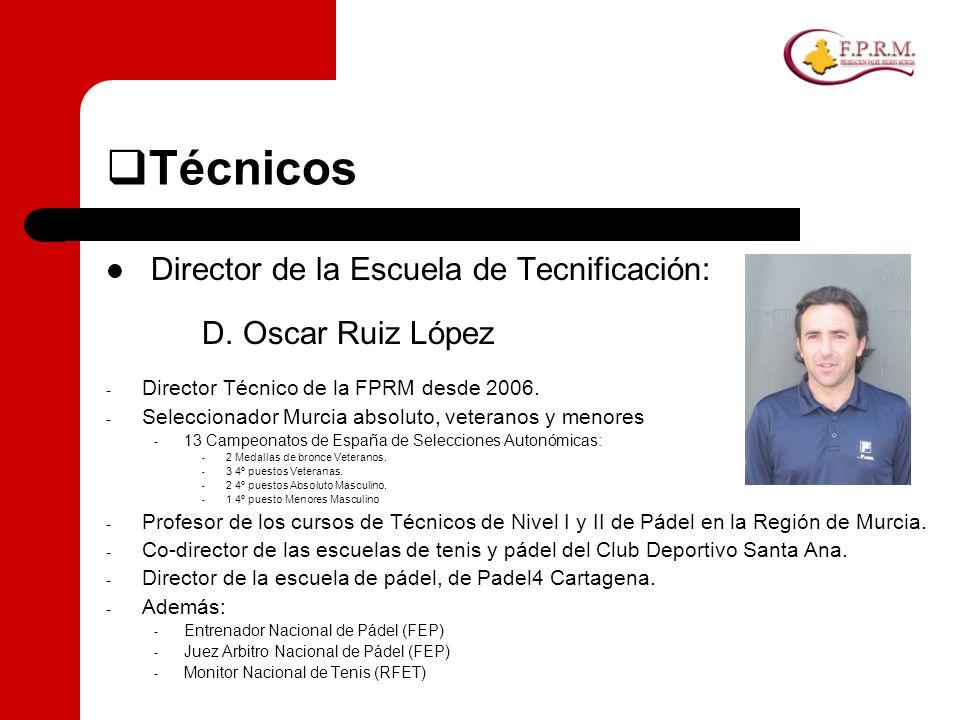 Técnicos Director de la Escuela de Tecnificación: D. Oscar Ruiz López - Director Técnico de la FPRM desde 2006. - Seleccionador Murcia absoluto, veter