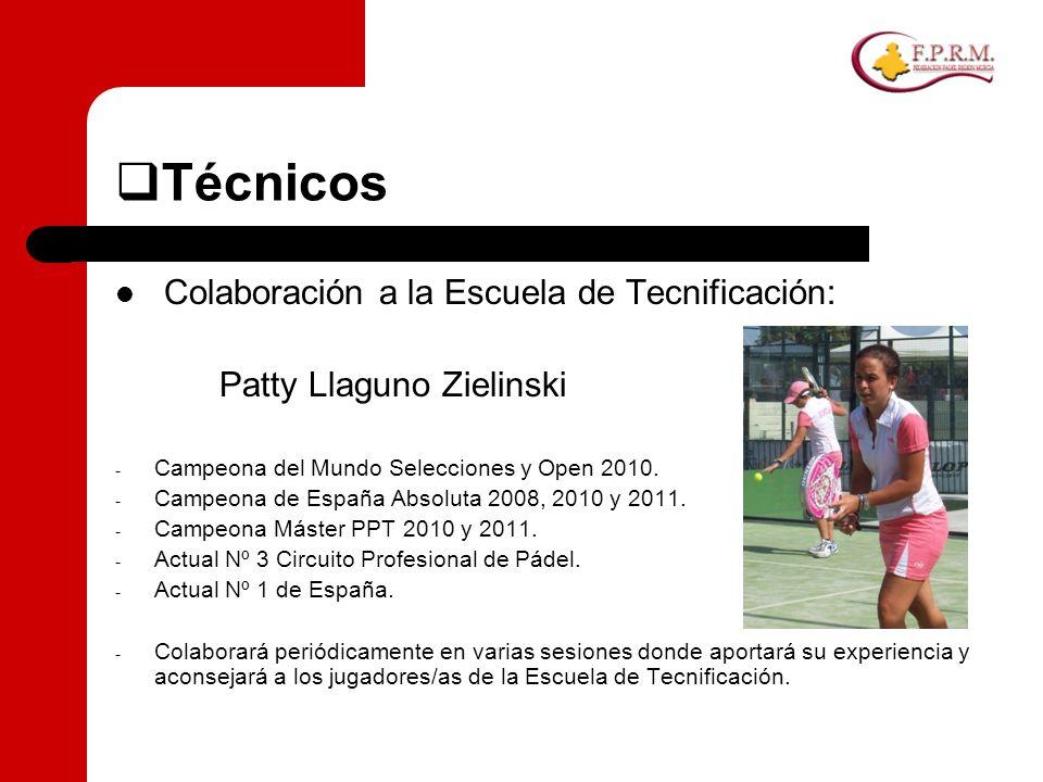 Técnicos Colaboración a la Escuela de Tecnificación: Patty Llaguno Zielinski - Campeona del Mundo Selecciones y Open 2010. - Campeona de España Absolu