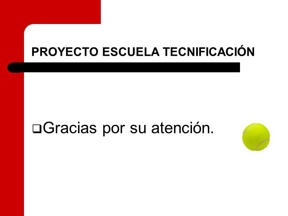 PROYECTO ESCUELA TECNIFICACIÓN Gracias por su atención.