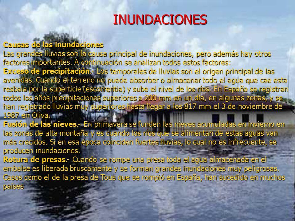 INUNDACIONES Causas de las inundaciones Las grandes lluvias son la causa principal de inundaciones, pero además hay otros factores importantes.