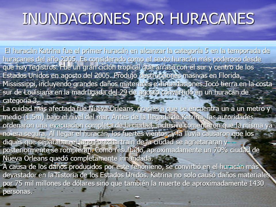 INUNDACIONES POR HURACANES El huracán Katrina fue el primer huracán en alcanzar la categoría 5 en la temporada de huracanes del año 2005.