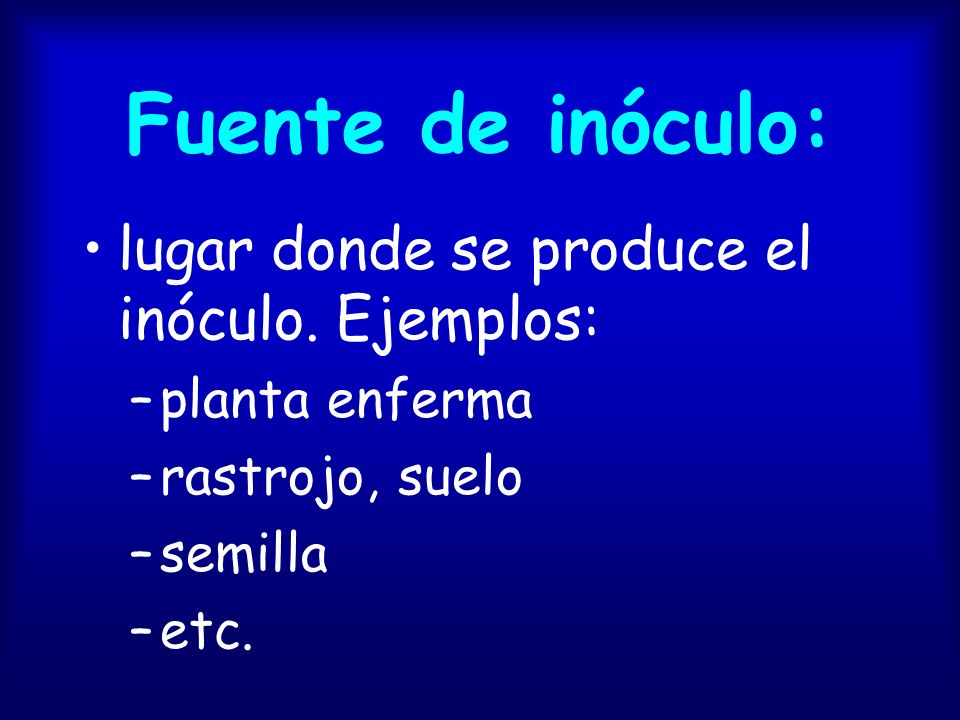 Inóculo estructura del patógeno capaz de producir infección: –Hongos: esporas, esclerotos, micelio.