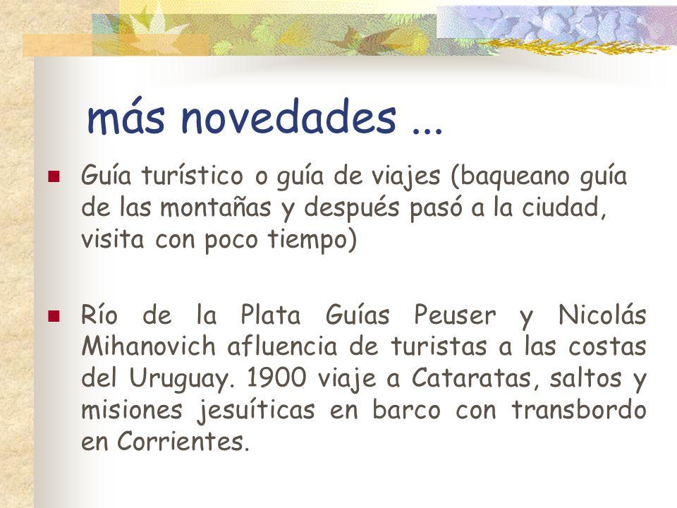 más novedades... Guía turístico o guía de viajes (baqueano guía de las montañas y después pasó a la ciudad, visita con poco tiempo) Río de la Plata Gu