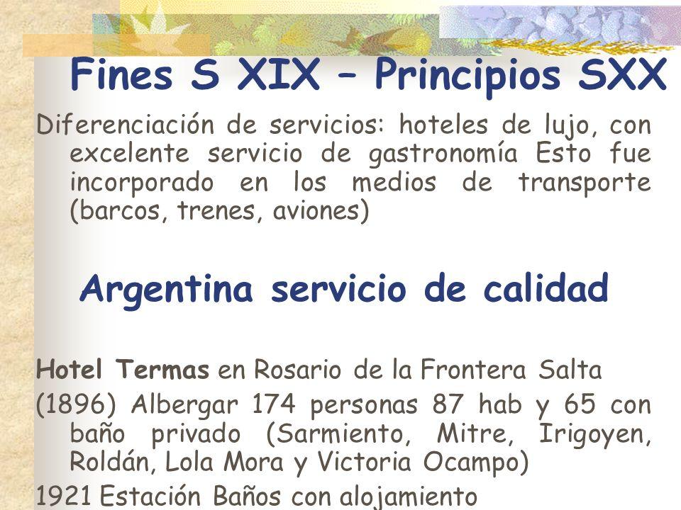 Fines S XIX – Principios SXX Diferenciación de servicios: hoteles de lujo, con excelente servicio de gastronomía Esto fue incorporado en los medios de