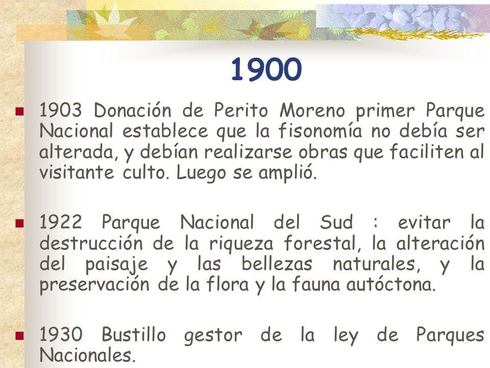 1900 1903 Donación de Perito Moreno primer Parque Nacional establece que la fisonomía no debía ser alterada, y debían realizarse obras que faciliten a