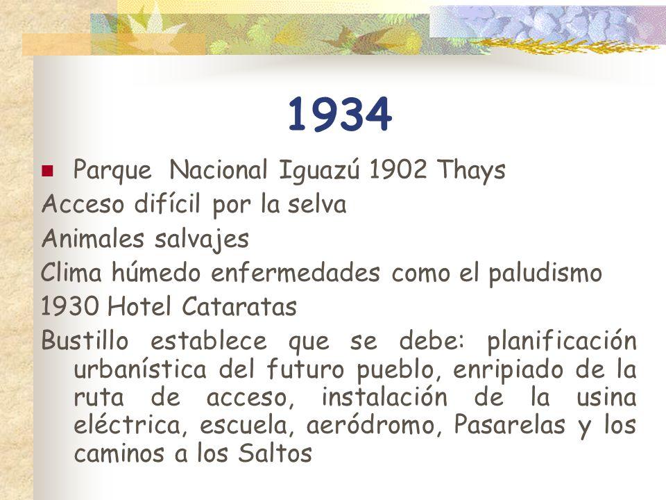 1934 Parque Nacional Iguazú 1902 Thays Acceso difícil por la selva Animales salvajes Clima húmedo enfermedades como el paludismo 1930 Hotel Cataratas