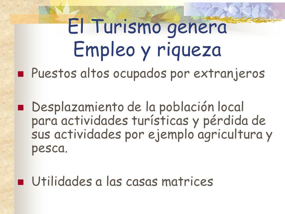 El Turismo genera Empleo y riqueza Puestos altos ocupados por extranjeros Desplazamiento de la población local para actividades turísticas y pérdida d