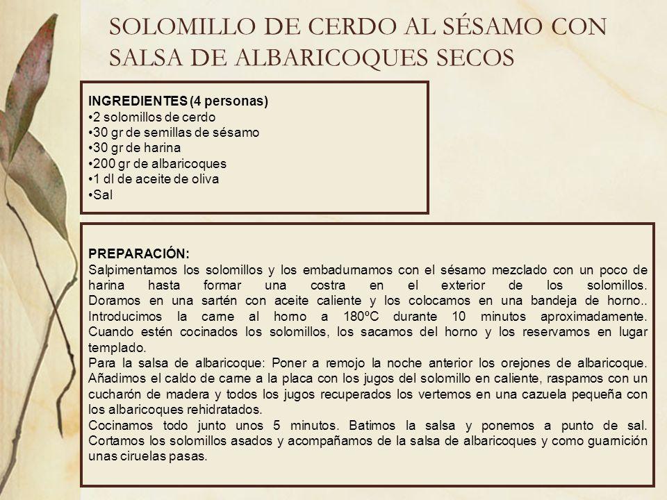 SOLOMILLO DE CERDO AL SÉSAMO CON SALSA DE ALBARICOQUES SECOS INGREDIENTES (4 personas) 2 solomillos de cerdo 30 gr de semillas de sésamo 30 gr de hari