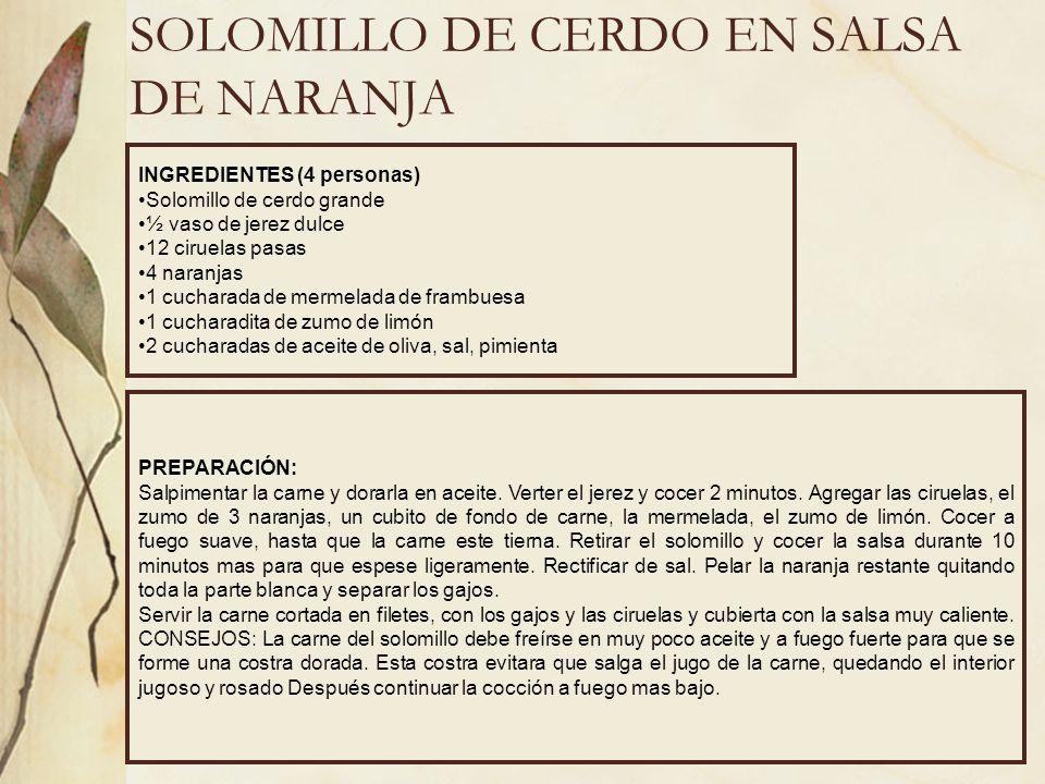 SOLOMILLO DE CERDO EN SALSA DE NARANJA INGREDIENTES (4 personas) Solomillo de cerdo grande ½ vaso de jerez dulce 12 ciruelas pasas 4 naranjas 1 cuchar