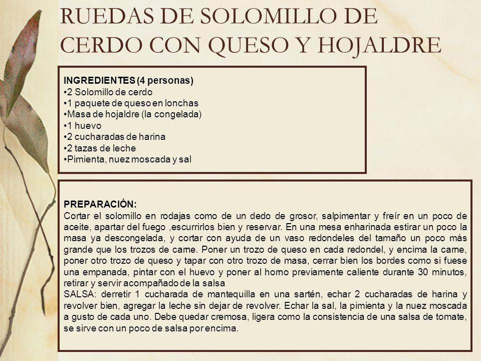 RUEDAS DE SOLOMILLO DE CERDO CON QUESO Y HOJALDRE INGREDIENTES (4 personas) 2 Solomillo de cerdo 1 paquete de queso en lonchas Masa de hojaldre (la co