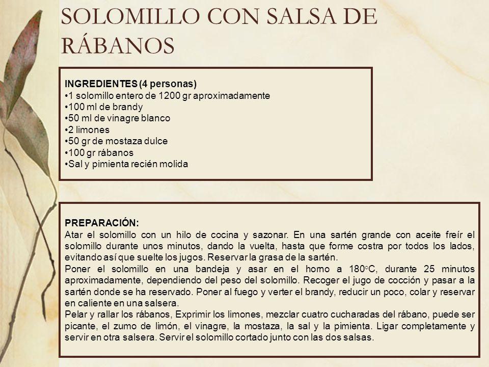 SOLOMILLO CON SALSA DE RÁBANOS INGREDIENTES (4 personas) 1 solomillo entero de 1200 gr aproximadamente 100 ml de brandy 50 ml de vinagre blanco 2 limo