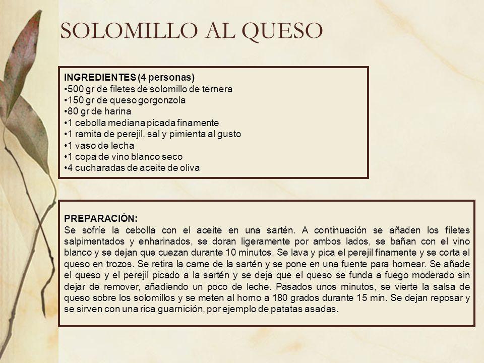 SOLOMILLO AL QUESO INGREDIENTES (4 personas) 500 gr de filetes de solomillo de ternera 150 gr de queso gorgonzola 80 gr de harina 1 cebolla mediana pi