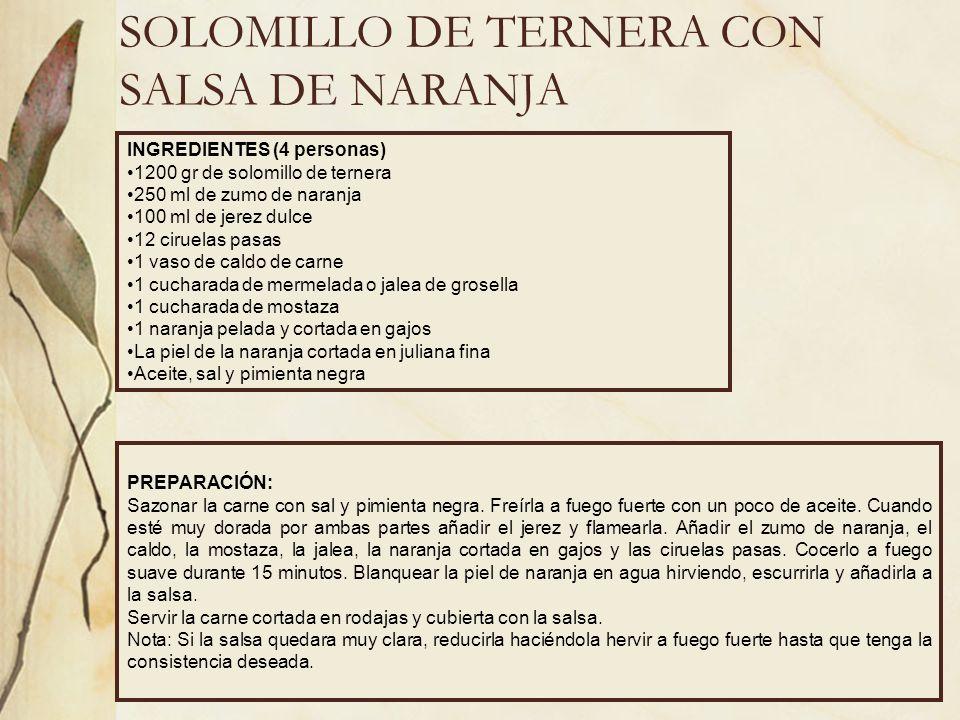 SOLOMILLO DE TERNERA CON SALSA DE NARANJA INGREDIENTES (4 personas) 1200 gr de solomillo de ternera 250 ml de zumo de naranja 100 ml de jerez dulce 12