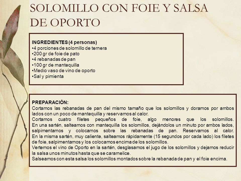 SOLOMILLO CON FOIE Y SALSA DE OPORTO INGREDIENTES (4 personas) 4 porciones de solomillo de ternera 200 gr de foie de pato 4 rebanadas de pan 100 gr de