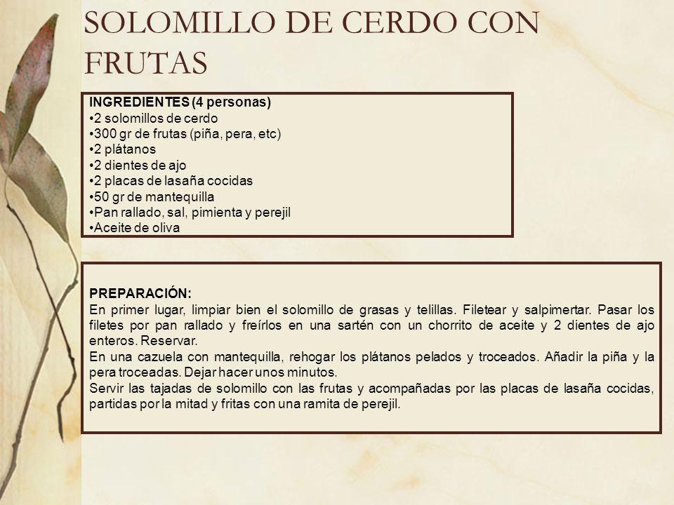 SOLOMILLO DE CERDO CON FRUTAS INGREDIENTES (4 personas) 2 solomillos de cerdo 300 gr de frutas (piña, pera, etc) 2 plátanos 2 dientes de ajo 2 placas