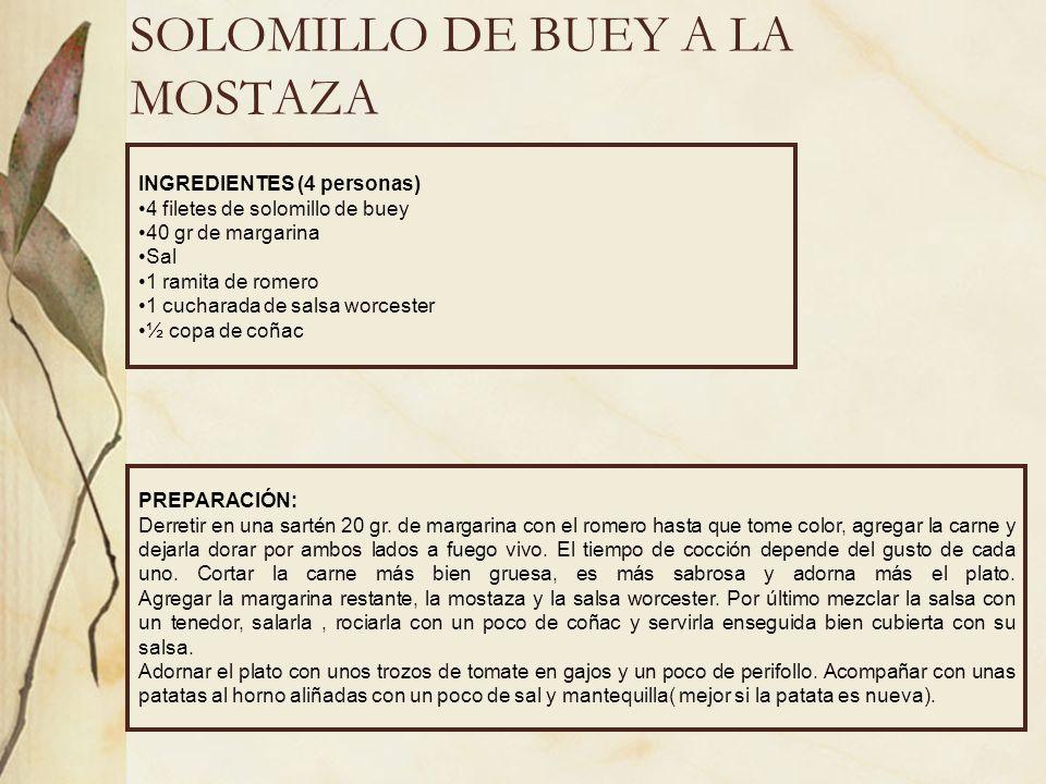 SOLOMILLO DE BUEY A LA MOSTAZA INGREDIENTES (4 personas) 4 filetes de solomillo de buey 40 gr de margarina Sal 1 ramita de romero 1 cucharada de salsa