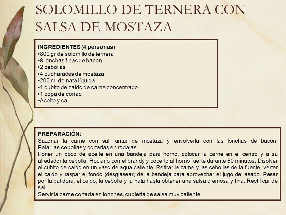 SOLOMILLO DE TERNERA CON SALSA DE MOSTAZA INGREDIENTES (4 personas) 800 gr de solomillo de ternera 8 lonchas finas de bacon 2 cebollas 4 cucharadas de