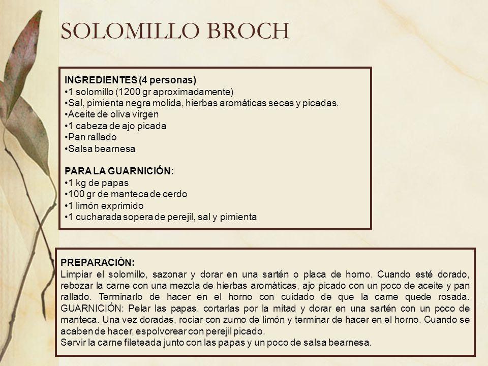 SOLOMILLO BROCH INGREDIENTES (4 personas) 1 solomillo (1200 gr aproximadamente) Sal, pimienta negra molida, hierbas aromáticas secas y picadas. Aceite