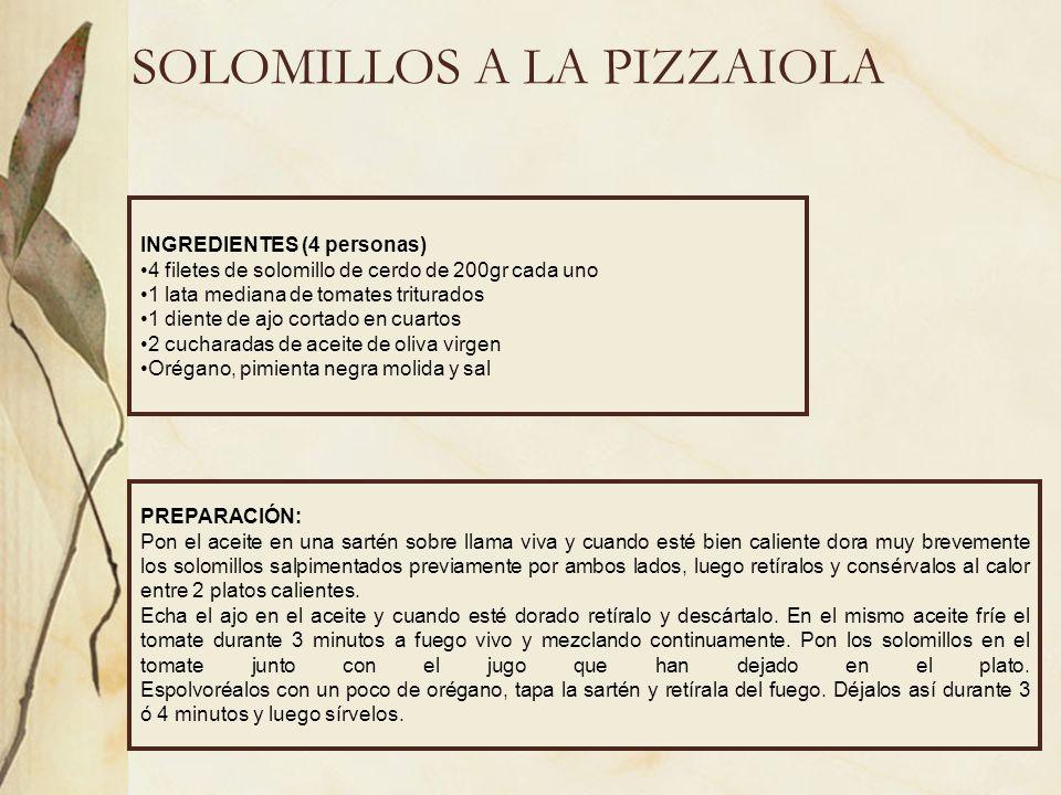 SOLOMILLOS A LA PIZZAIOLA INGREDIENTES (4 personas) 4 filetes de solomillo de cerdo de 200gr cada uno 1 lata mediana de tomates triturados 1 diente de