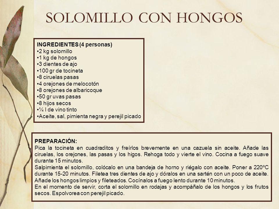 SOLOMILLO CON HONGOS INGREDIENTES (4 personas) 2 kg solomillo 1 kg de hongos 3 dientes de ajo 100 gr de tocineta 8 ciruelas pasas 4 orejones de meloco