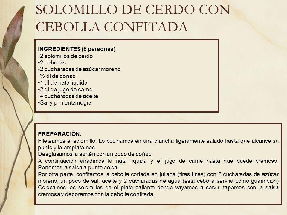 SOLOMILLO DE CERDO CON CEBOLLA CONFITADA INGREDIENTES (6 personas) 2 solomillos de cerdo 2 cebollas 2 cucharadas de azúcar moreno ½ dl de coñac 1 dl d