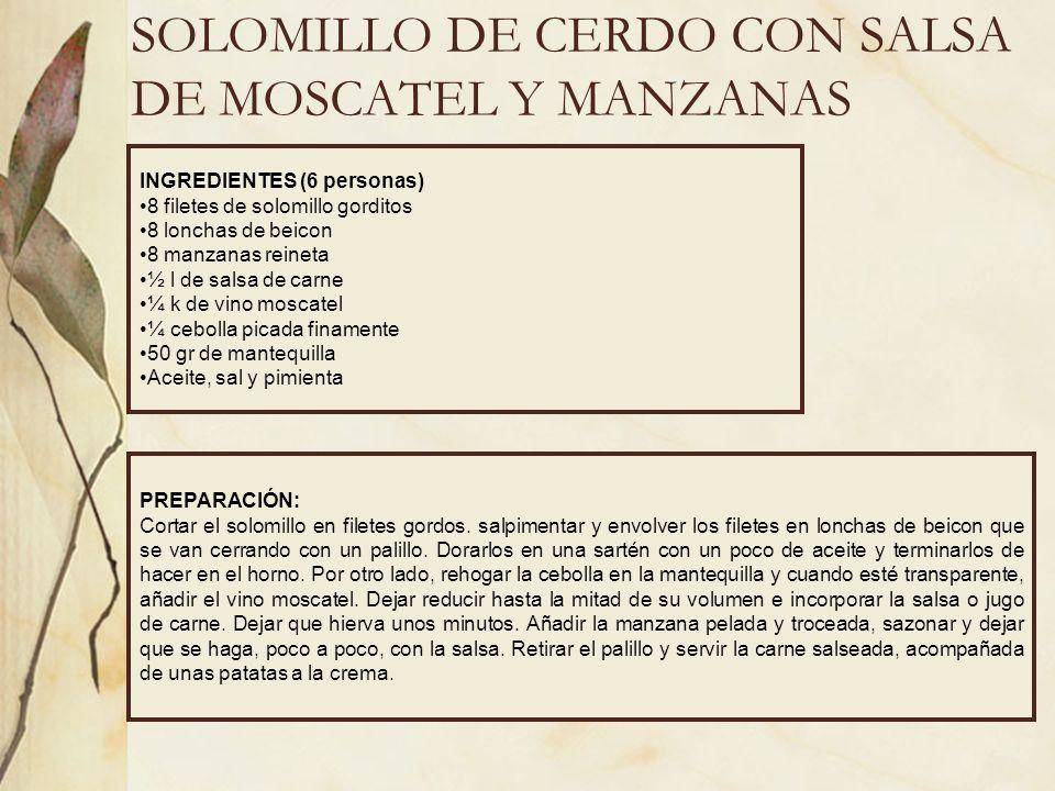 SOLOMILLO DE CERDO CON SALSA DE MOSCATEL Y MANZANAS INGREDIENTES (6 personas) 8 filetes de solomillo gorditos 8 lonchas de beicon 8 manzanas reineta ½