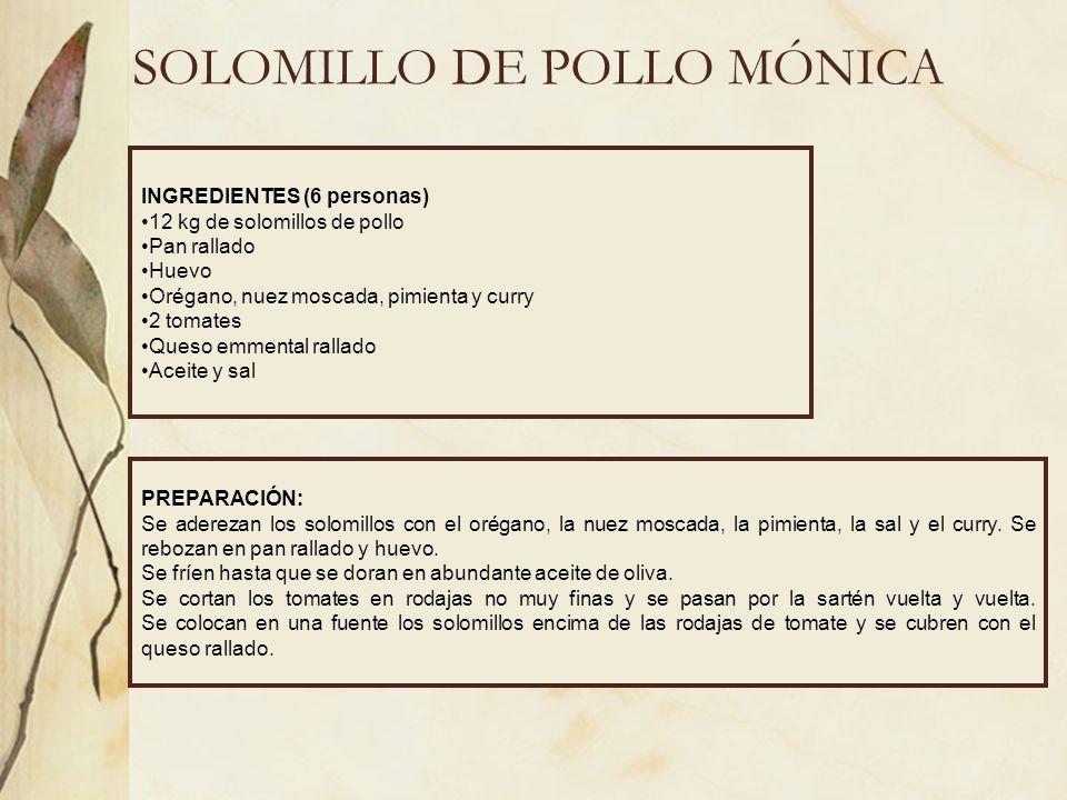SOLOMILLO DE POLLO MÓNICA INGREDIENTES (6 personas) 12 kg de solomillos de pollo Pan rallado Huevo Orégano, nuez moscada, pimienta y curry 2 tomates Q