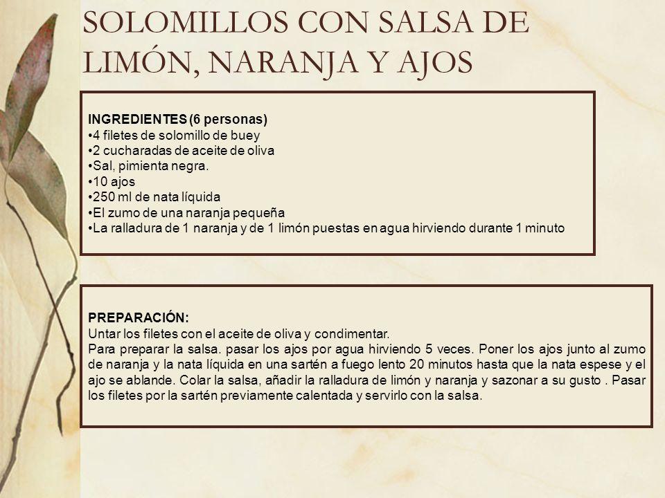 SOLOMILLOS CON SALSA DE LIMÓN, NARANJA Y AJOS INGREDIENTES (6 personas) 4 filetes de solomillo de buey 2 cucharadas de aceite de oliva Sal, pimienta n