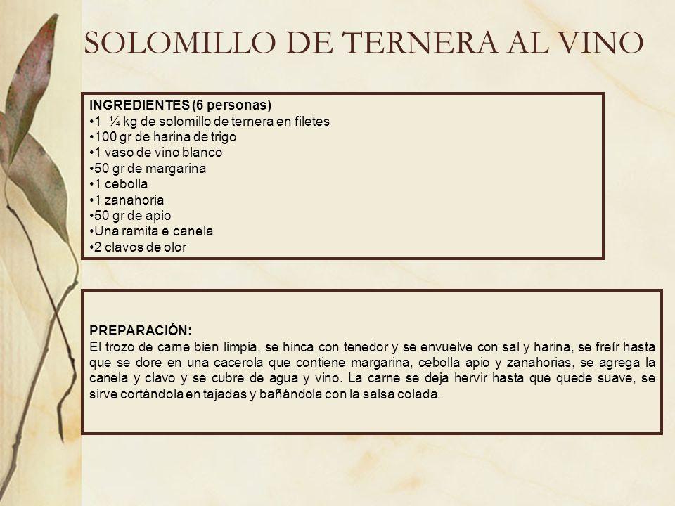 SOLOMILLO DE TERNERA AL VINO INGREDIENTES (6 personas) 1 ¼ kg de solomillo de ternera en filetes 100 gr de harina de trigo 1 vaso de vino blanco 50 gr