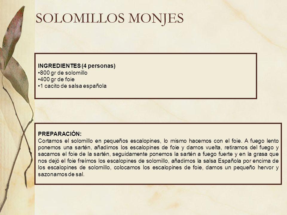 SOLOMILLOS MONJES INGREDIENTES (4 personas) 800 gr de solomillo 400 gr de foie 1 cacito de salsa española PREPARACIÓN: Cortamos el solomillo en pequeñ