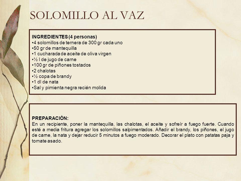 SOLOMILLO AL VAZ INGREDIENTES (4 personas) 4 solomillos de ternera de 300 gr cada uno 50 gr de mantequilla 1 cucharada de aceite de oliva virgen ½ l d