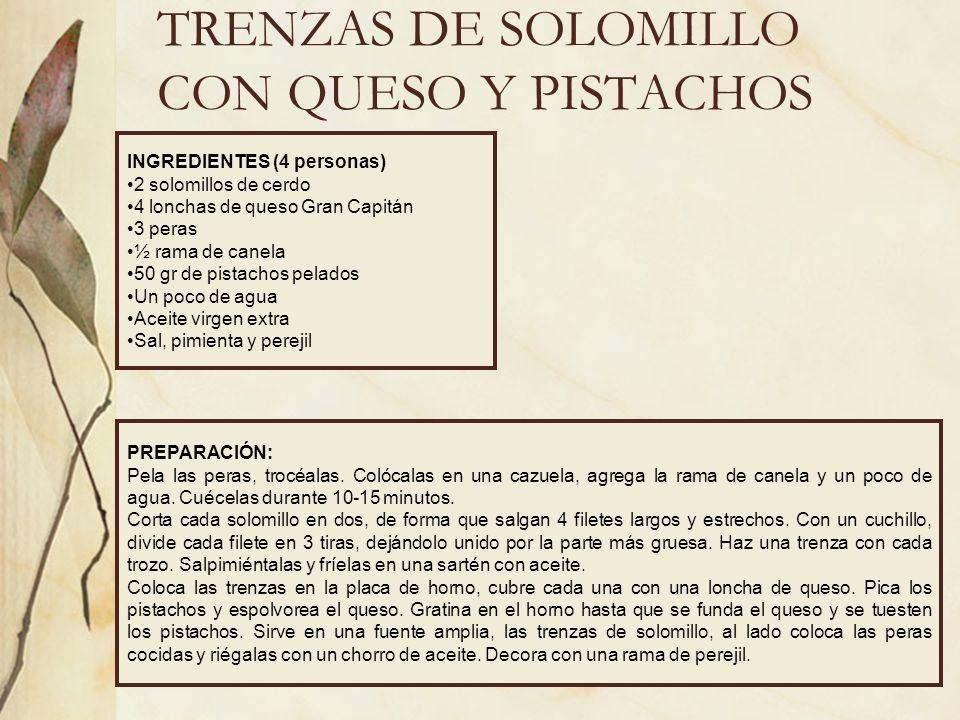 TRENZAS DE SOLOMILLO CON QUESO Y PISTACHOS INGREDIENTES (4 personas) 2 solomillos de cerdo 4 lonchas de queso Gran Capitán 3 peras ½ rama de canela 50