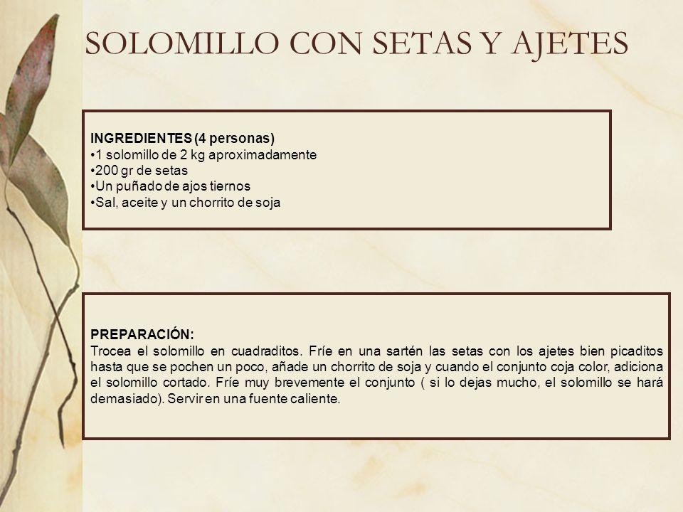 SOLOMILLO CON SETAS Y AJETES INGREDIENTES (4 personas) 1 solomillo de 2 kg aproximadamente 200 gr de setas Un puñado de ajos tiernos Sal, aceite y un