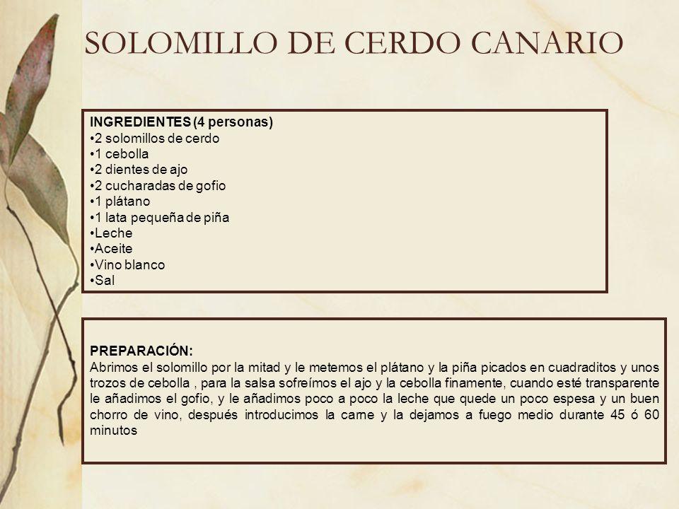 SOLOMILLO DE CERDO CANARIO INGREDIENTES (4 personas) 2 solomillos de cerdo 1 cebolla 2 dientes de ajo 2 cucharadas de gofio 1 plátano 1 lata pequeña d